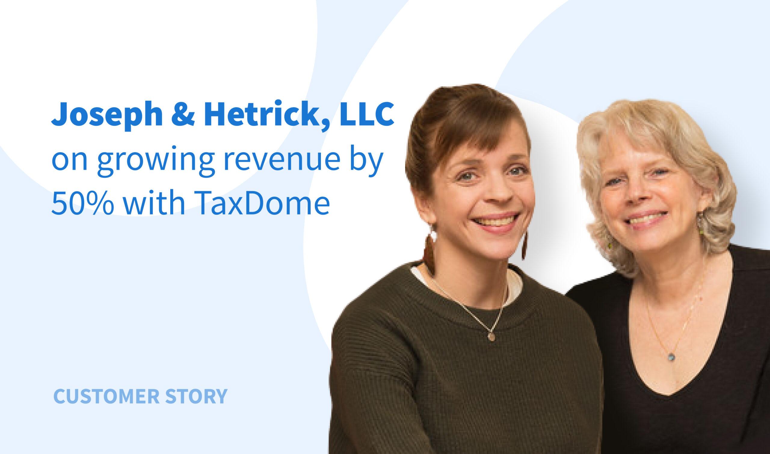 L'esperienza di Joseph & Hetrick: Aumento delle entrate del 50% con TaxDome